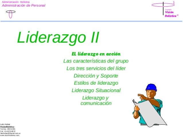 1  Administración Holística  Administración de Personal Copyright  Visión Holística ®  Liderazgo II EL liderazgo en acción...