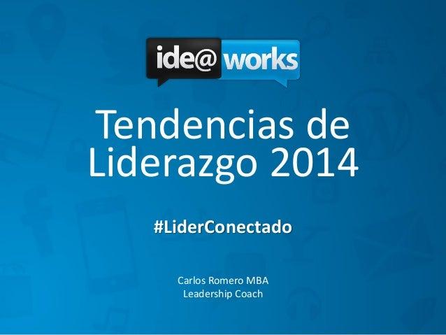 Tendencias de Liderazgo 2014 #LiderConectado Carlos Romero MBA Leadership Coach