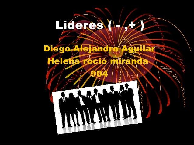 Lideres ( - ,+ ) Diego Alejandro Aguilar Helena roció miranda 904