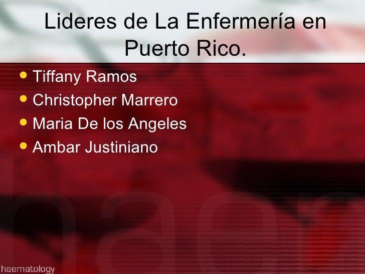 Lideres de La Enfermería en Puerto Rico. <ul><li>Tiffany Ramos </li></ul><ul><li>Christopher Marrero </li></ul><ul><li>Mar...