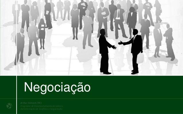 Arthur Heineck (TIC) Programa de Desenvolvimento de Líderes Administração de Conflitos e Negociação Negociação Vídeo