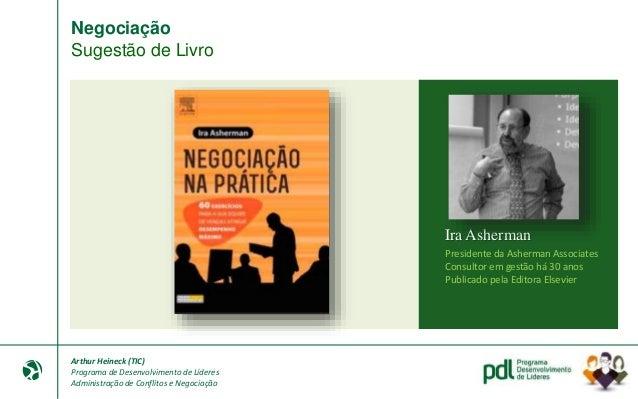 Arthur Heineck (TIC) Programa de Desenvolvimento de Líderes Administração de Conflitos e Negociação Negociação Arte: Carac...