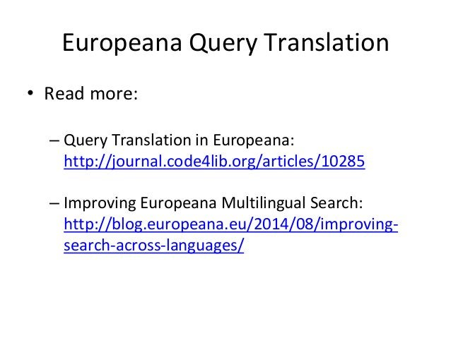 Europeana Query Translation • Read more: – Query Translation in Europeana: http://journal.code4lib.org/articles/10285 – Im...