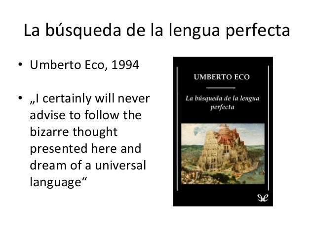 "La búsqueda de la lengua perfecta • Umberto Eco, 1994 • ""I certainly will never advise to follow the bizarre thought prese..."