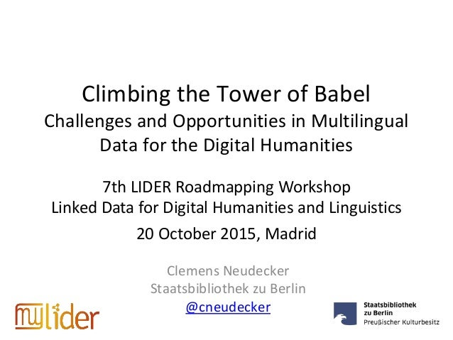 Climbing the Tower of Babel Challenges and Opportunities in Multilingual Data for the Digital Humanities Clemens Neudecker...