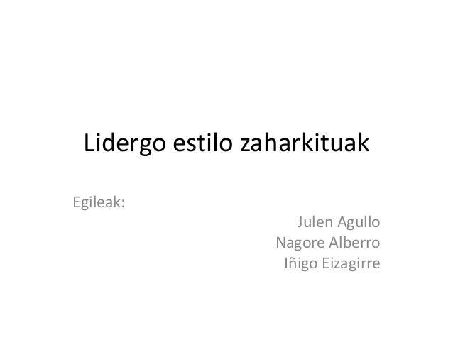 Lidergo estilo zaharkituakEgileak:Julen AgulloNagore AlberroIñigo Eizagirre