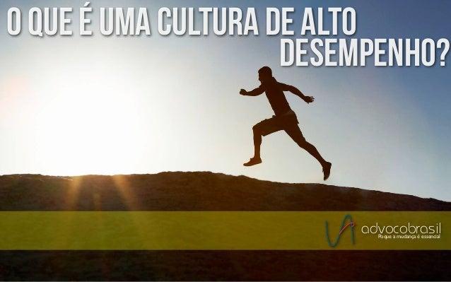 o que é uma cultura de alto                     desempenho?                         advocobrasil                          ...