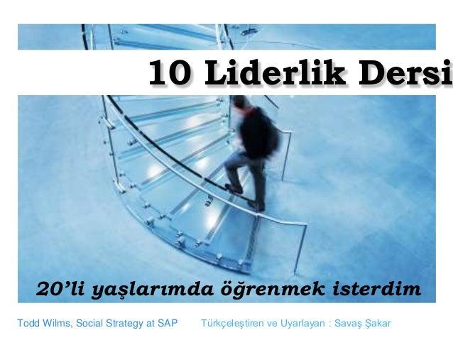 10 Liderlik Dersi20'li yaşlarımda öğrenmek isterdimTodd Wilms, Social Strategy at SAP Türkçeleştiren ve Uyarlayan : Savaş ...