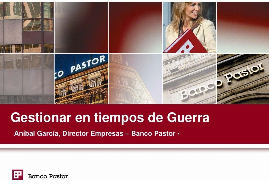 Gestionar en tiempos de Guerra Aníbal García, Director Empresas – Banco Pastor -