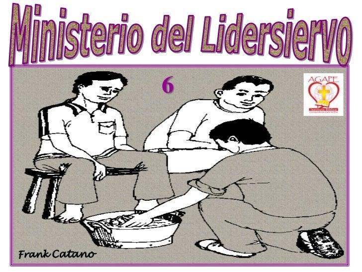 Ministerio del Lidersiervo<br />6<br />Frank Catano<br />