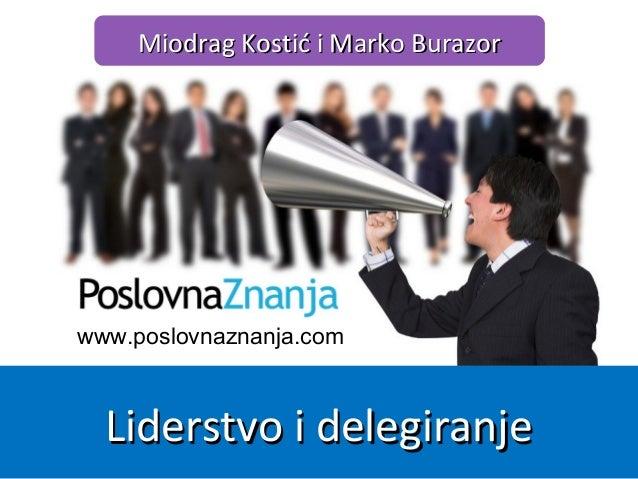 www.poslovnaznanja.com Miodrag Kostić i Marko BurazorMiodrag Kostić i Marko Burazor Liderstvo i delegiranjeLiderstvo i del...