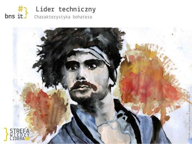 Charakterystyka bohatera Lider techniczny Źródło:http://ludomira.deviantart.com/