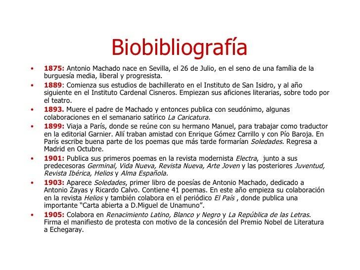 Biobibliografía <ul><li>1875:  Antonio Machado nace en Sevilla, el 26 de Julio, en el seno de una família de la burguesía ...