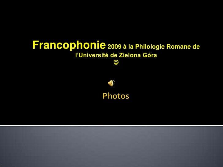 Francophonie2009 à la Philologie Romane de l'Université de Zielona Góra<br /><br />Photos<br />