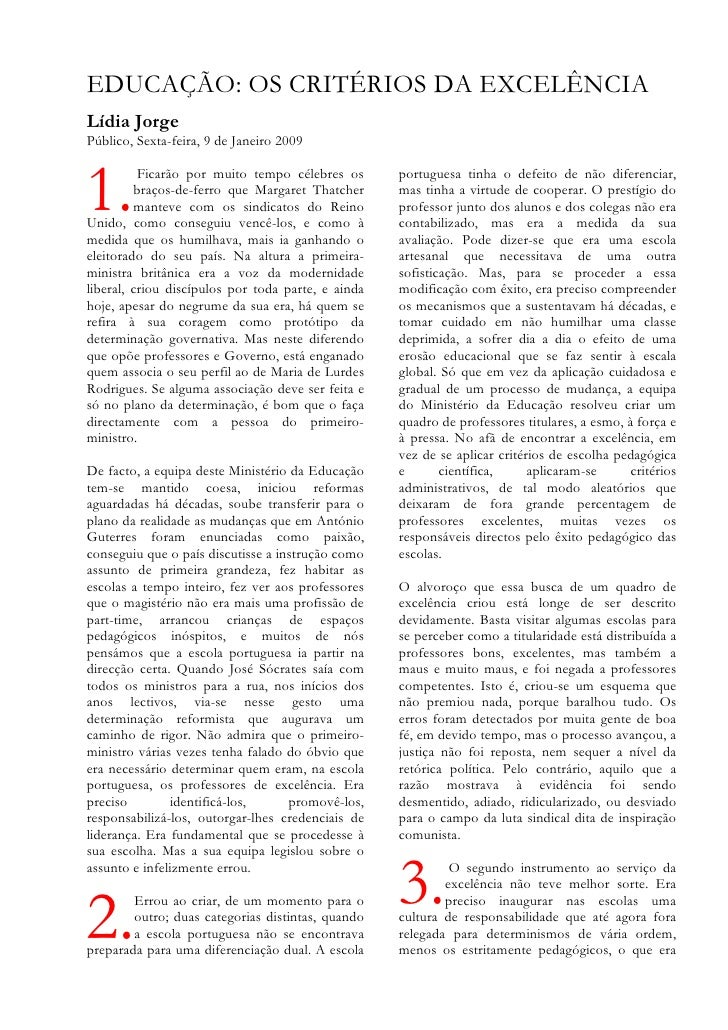 EDUCAÇÃO: OS CRITÉRIOS DA EXCELÊNCIA Lídia Jorge Público, Sexta-feira, 9 de Janeiro 2009    1.        Ficarão por muito te...