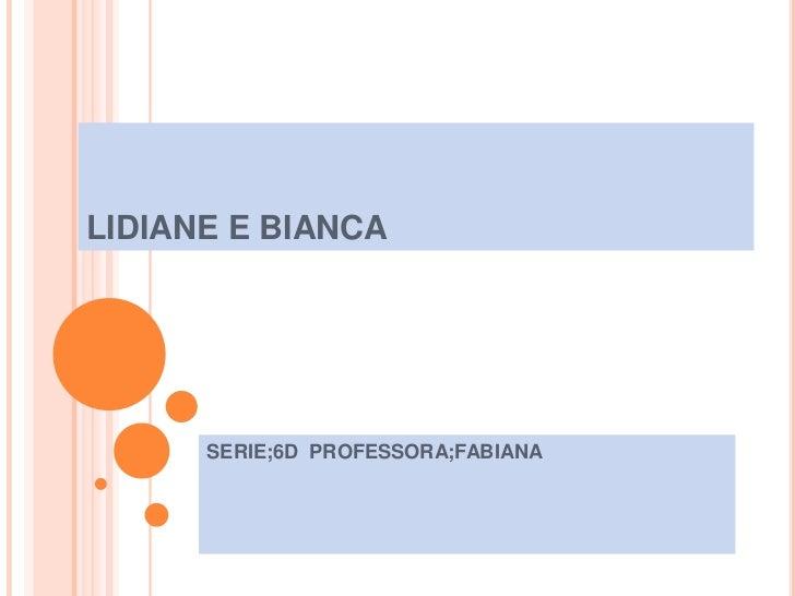 LIDIANE E BIANCA      SERIE;6D PROFESSORA;FABIANA