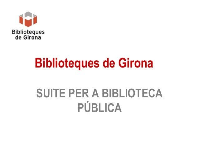 Biblioteques de Girona SUITE PER A BIBLIOTECA PÚBLICA