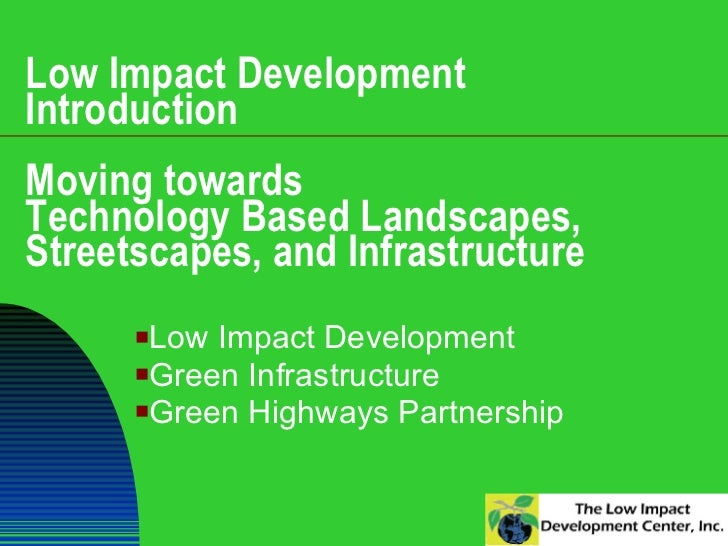 Low Impact Development  Introduction Moving towards  Technology Based Landscapes, Streetscapes, and Infrastructure <ul><li...