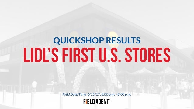 Field Date/Time: 6/15/17, 8:00 a.m. - 8:00 p.m. LIDL'S FIRST U.S. STORES QUICKSHOP RESULTS