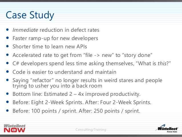 Consulting/Training  Immediate reduction in defect rates  Faster ramp-up for new developers  Shorter time to learn new ...