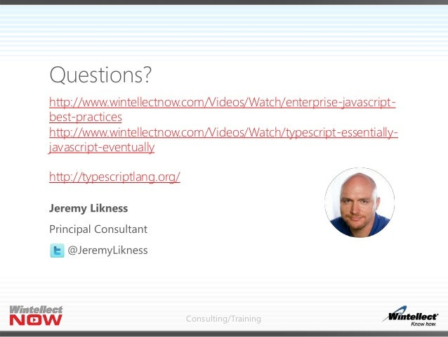 Consulting/Training Questions? http://www.wintellectnow.com/Videos/Watch/enterprise-javascript- best-practices http://www....