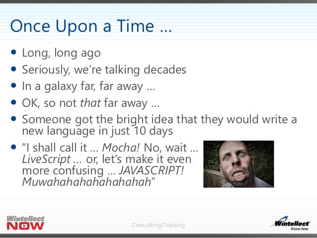 Consulting/Training  Long, long ago  Seriously, we're talking decades  In a galaxy far, far away …  OK, so not that fa...