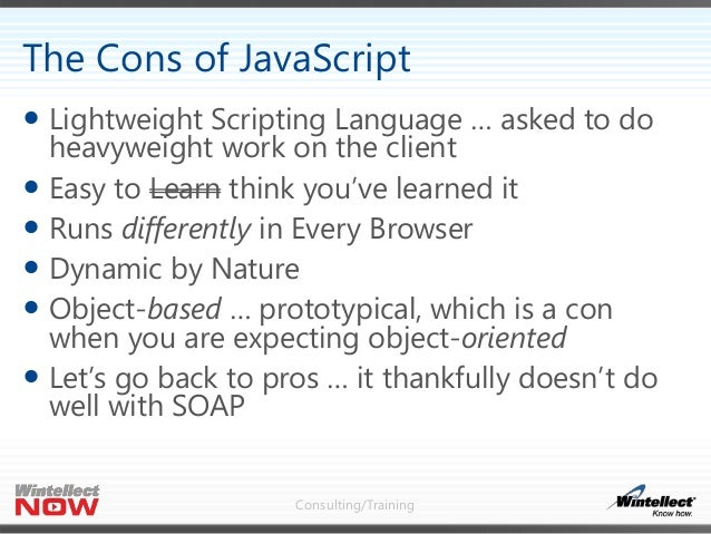 Consulting/Training  Lightweight Scripting Language … asked to do heavyweight work on the client  Easy to Learn think yo...