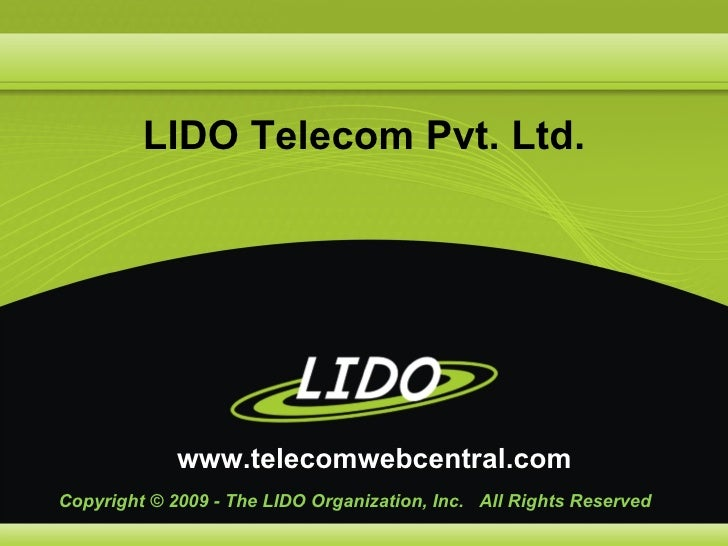 LIDO Telecom Pvt. Ltd.                  www.telecomwebcentral.com Copyright © 2009 - The LIDO Organization, Inc. All Right...