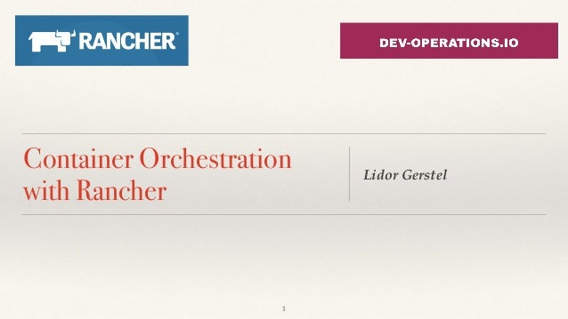 Container Orchestration with Rancher Lidor Gerstel 1