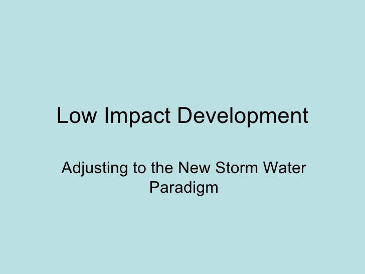 Low Impact Development Adjusting to the New Storm Water Paradigm