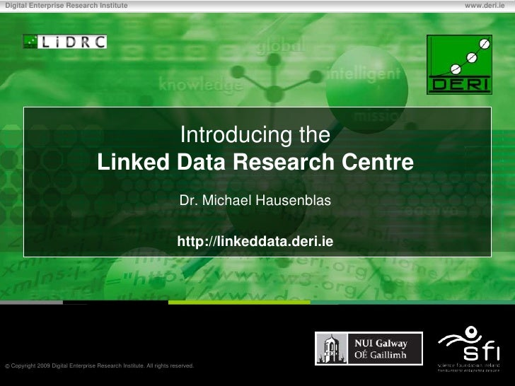 Introducing theLinked Data Research Centre<br />Dr. Michael Hausenblas<br />http://linkeddata.deri.ie<br />