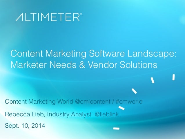 Content Marketing Software Landscape:  Marketer Needs & Vendor Solutions  Content Marketing World @cmicontent / #cmworld  ...