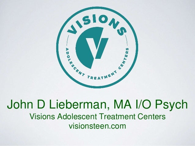John D Lieberman, MA I/O Psych Visions Adolescent Treatment Centers visionsteen.com