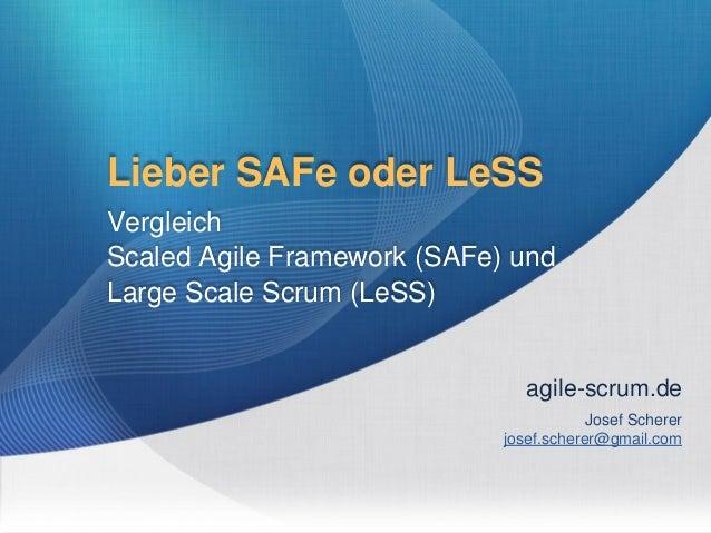 1 Lieber SAFe oder LeSS Vergleich Scaled Agile Framework (SAFe) und Large Scale Scrum (LeSS) agile-scrum.de Josef Scherer ...