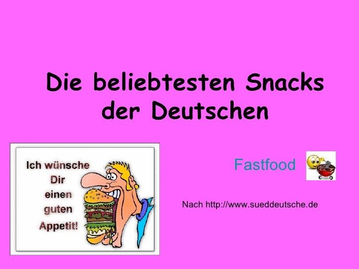Die beliebtesten Snacks der Deutschen Fastfood  Nach http://www.sueddeutsche.de