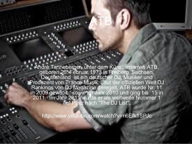 ATB André Tanneberger, unter dem Künstlernamen ATB, geboren 26. Februar 1973 in Freiberg, Sachsen, Deutschland ist ein deu...