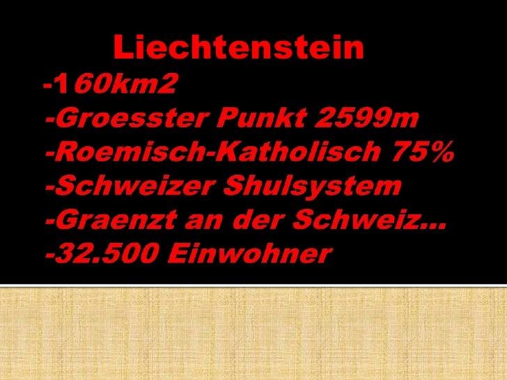 Liechtenstein<br />-160km2 -GroessterPunkt 2599m-Roemisch-Katholisch75%-SchweizerShulsystem-Graenztan der Schweiz…-3...