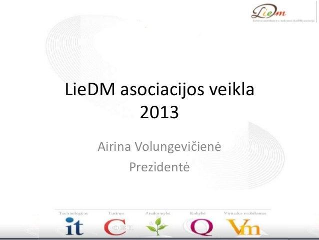 LieDM asociacijos veikla 2013 Airina Volungevičienė Prezidentė