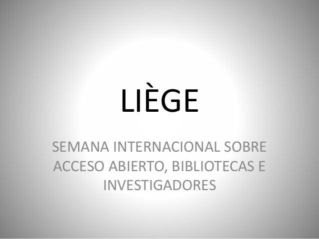 LIÈGE SEMANA INTERNACIONAL SOBRE ACCESO ABIERTO, BIBLIOTECAS E INVESTIGADORES