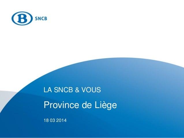 LA SNCB & VOUS Province de Liège 18 03 2014