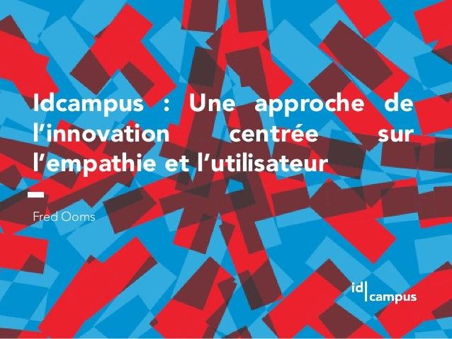 Idcampus : Une approche de l'innovation centrée sur l'empathie et l'utilisateur Fred Ooms