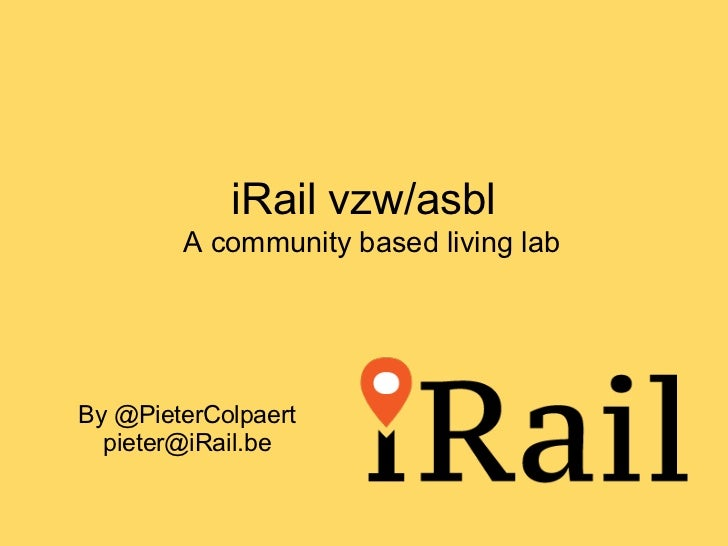 iRail vzw/asbl        A community based living labBy @PieterColpaert  pieter@iRail.be