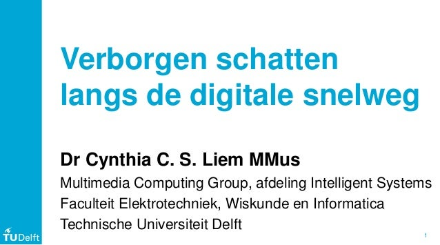 1Web Information Verborgen schatten langs de digitale snelweg Dr Cynthia C. S. Liem MMus Multimedia Computing Group, afdel...