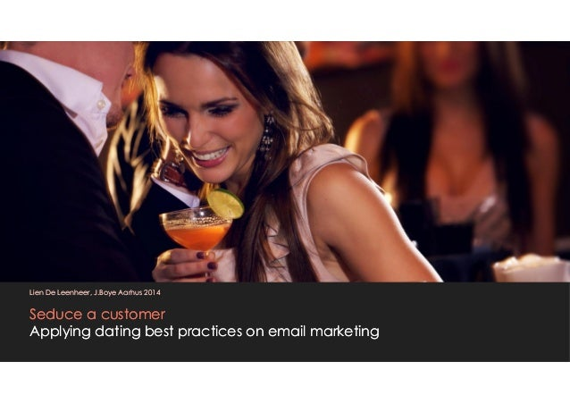 Lien De Leenheer, J.Boye Aarhus 2014  Seduce a customer  Applying dating best practices on email marketing