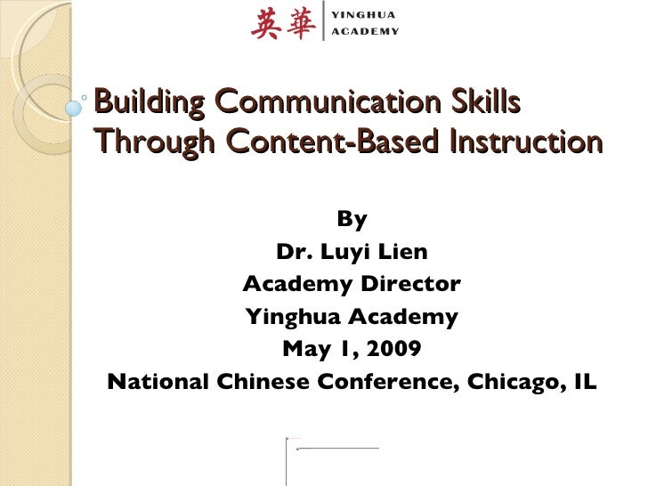 Building Communication Skills Through Content-Based Instruction By Dr. Luyi Lien Academy Director Yinghua Academy May 1, 2...