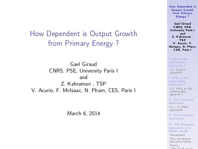 How Dependent is Output Growth from Primary Energy ? Gael Giraud CNRS, PSE, University Paris I and Z. Kahraman , TSP V. Ac...