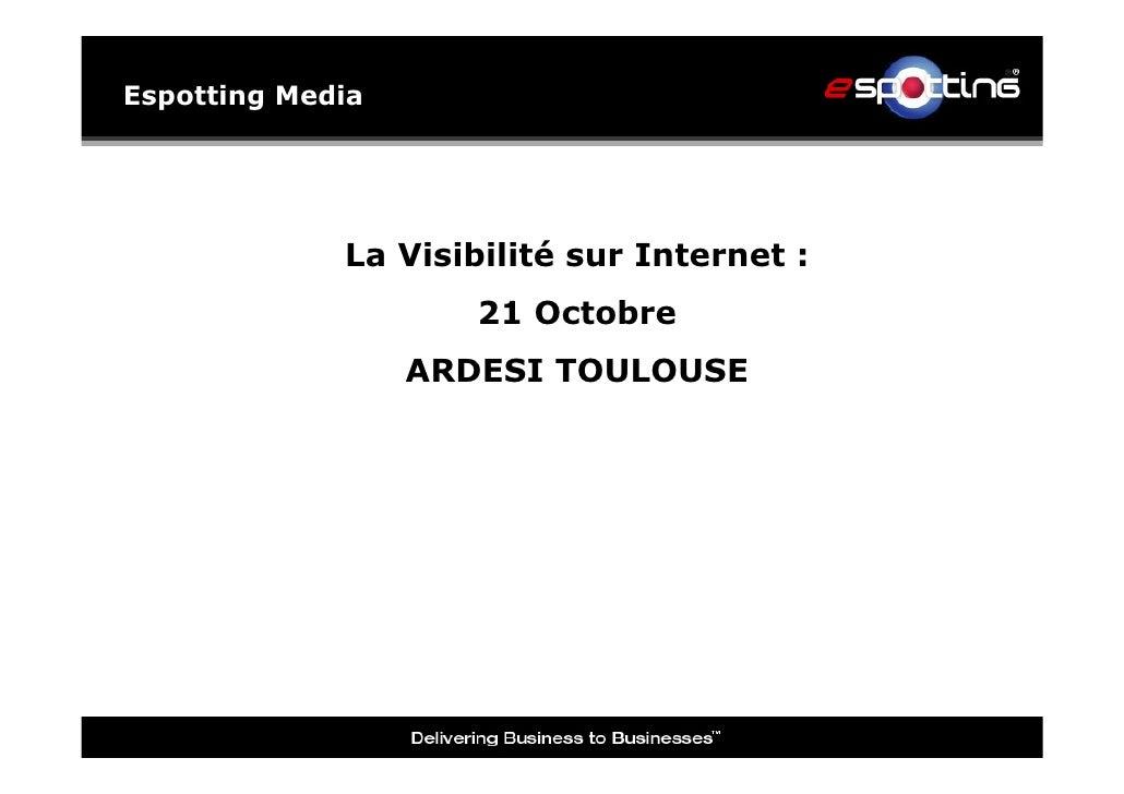 Espotting Media             La Visibilité sur Internet :                     21 Octobre                  ARDESI TOULOUSE
