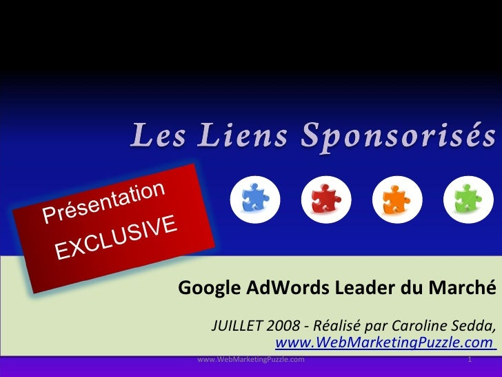 Google AdWords Leader du Marché JUILLET 2008 - Réalisé par Caroline Sedda, www.WebMarketingPuzzle.com   www.WebMarketingPu...