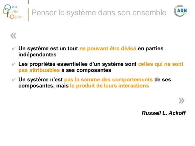 O Q Lo  uest ualité giciel  Penser le système dans son ensemble  « ✔ Un système est un tout ne pouvant être divisé en part...