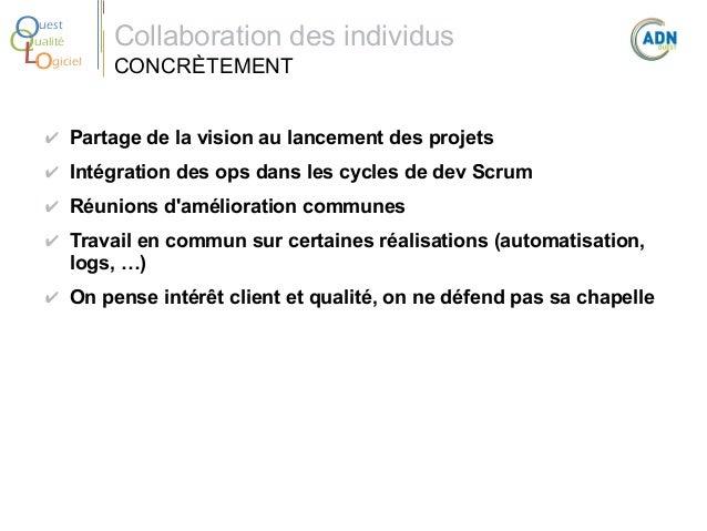 O Q Lo  uest ualité giciel  Collaboration des individus CONCRÈTEMENT  ✔ Partage de la vision au lancement des projets ✔ In...